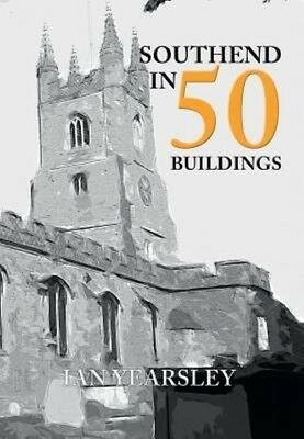 Southend in 50 Buildings by Ian Yearsley