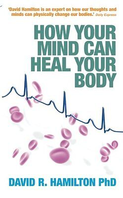 How Your Mind Can Heal Your Body,David R. Hamilton,PB New