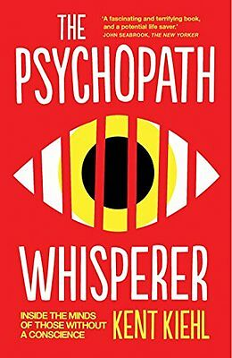 The Psychopath Whisperer: Inside the Minds of Those Without a Conscience,Kent K