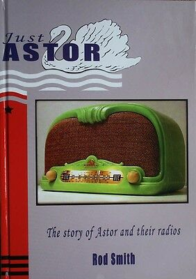 Just Astor, The story of Astor and their radios. Australian.