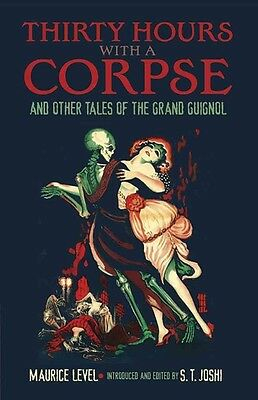 Thirty Hours with a Corpse: And Other Tales of the Grand Guignol by Maurice Leve