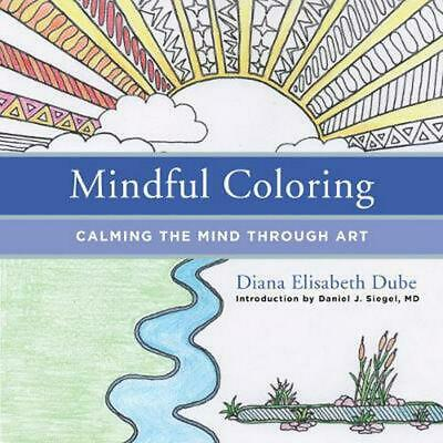 Mindful Coloring: Calming the Mind Through Art by Diana Elisabeth Dube (English)