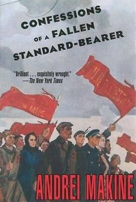 Confessions of a Fallen Standard-Bearer by Andre Makine Paperback Book (English)