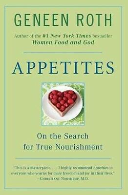 Appetites: On the Search for True Nourishment by Geneen Roth Paperback Book (Eng