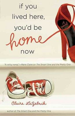 If You Lived Here, You'd Be Home Now by Claire Scovell LaZebnik Paperback Book (
