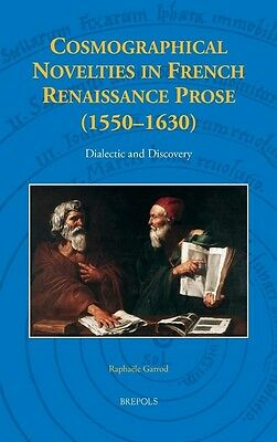 Cosmographical Novelties in French Renaissance Prose (1550-1630): Dialectic and