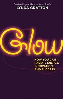 Glow: How You Can Radiate Energy, Innovation, and Success by Lynda Gratton Paper
