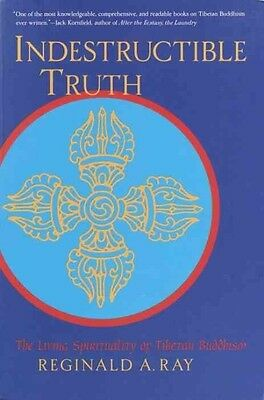 Indestructible Truth: The Living Spirituality of Tibetan Buddhism by Reginald A.