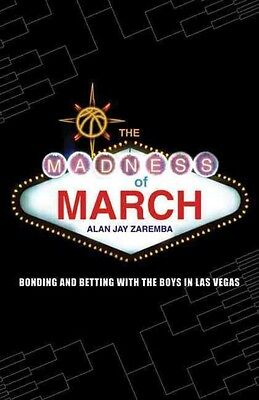 The Madness of March: Bonding and Betting with the Boys in Las Vegas by Alan Jay