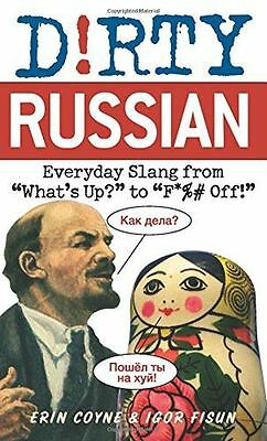 Dirty Russian: Everyday Slang from What's Up? To F*ck Off! (Dirty - 1569757062