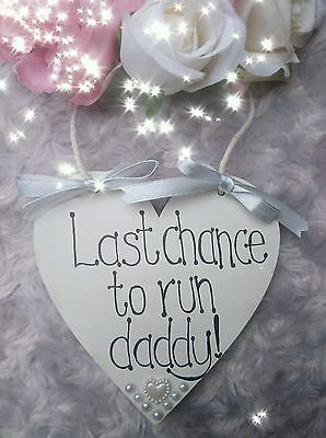 """""""LAST CHANCE TO RUN DADDY""""  heart Wedding Plaque/Sign Page boy/Flower girl"""