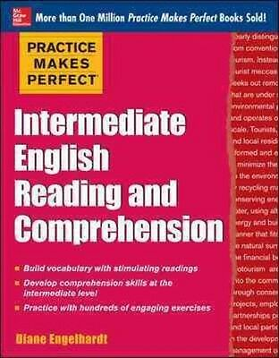 Practice Makes Perfect Intermediate English Reading and Comprehension by Diane E