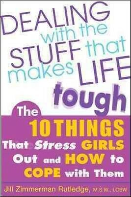 Dealing with the Stuff That Makes Life Tough: The 10 Things That Stress Girls Ou