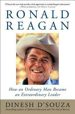 Ronald Reagan: How an Ordinary Man Became an Extraordinary Leader by Dinesh D'So