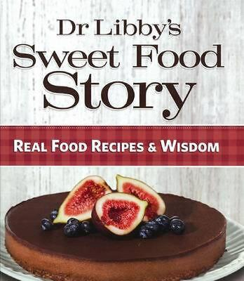 Dr Libby's Sweet Food Story: Real Food Recipes & Wisdom by Libby Weaver Hardcove