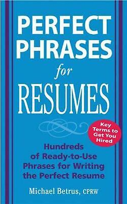 Perfect Phrases for Resumes: Hundreds of Ready-to-Use Phrases for Writing the Pe
