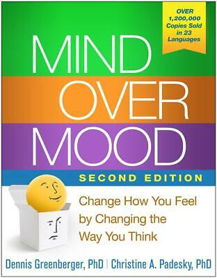 Mind Over Mood: Change How You Feel by Changing the Way You Think by Dennis Gree