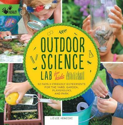 Outdoor Science Lab for Kids: 52 Family-Friendly Experiments for the Yard, Garde
