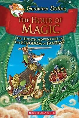 The Hour of Magic (Geronimo Stilton and the Kingdom of Fantasy #8) by Geronimo S