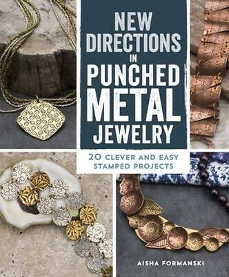 New Directions in Punched Metal Jewelry: 20 Clever and Easy Stamped Projects by