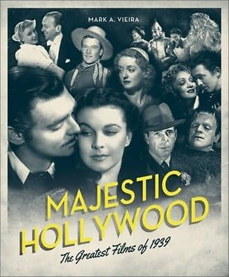 Majestic Hollywood: The Greatest Films of 1939 by Mark A. Vieira Paperback Book