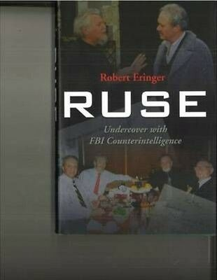 Ruse: Undercover with FBI Counterintelligence by Robert Eringer Hardcover Book (