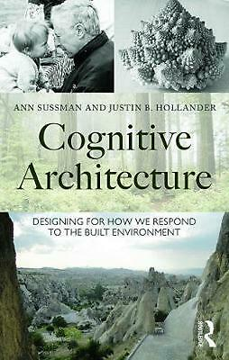 Cognitive Architecture: Designing for How We Respond to the Built Environment by