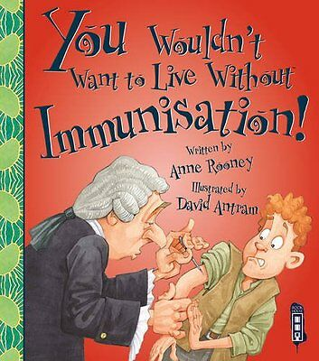 You Wouldnt Want to Live Without Immunisation!,PB,Anne Rooney - NEW