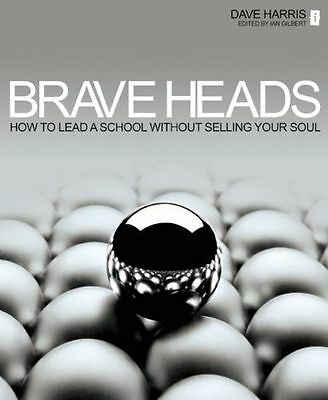 Brave Heads: How to lead a school without selling your soul (PB) - 1781350485