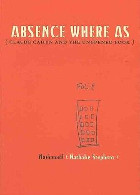 Absence Where As: (Claude Cahun and the Unopened Book) by Nathanael Paperback Bo