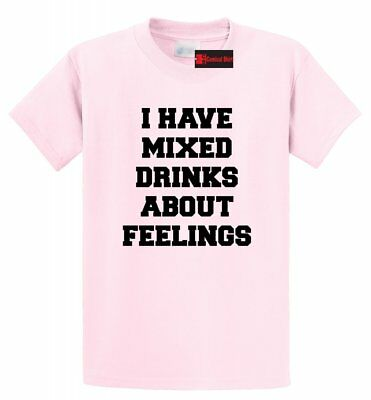 I Have Mixed Drinks About Feelings Funny T Shirt Alcohol Beer Party Tee
