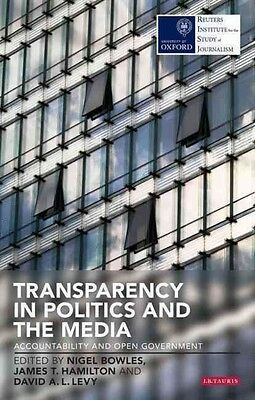 Transparency in Politics and the Media: Accountability and Open Government by Ni