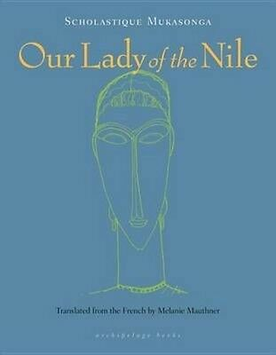 Our Lady of the Nile by Scholastique Mukasonga Paperback Book (English)