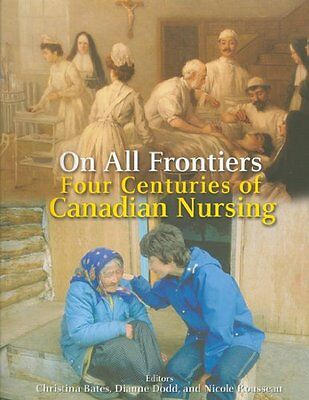 On All Frontiers: Four Centuries of Canadian Nursing,Christina Bates, Dianne Do