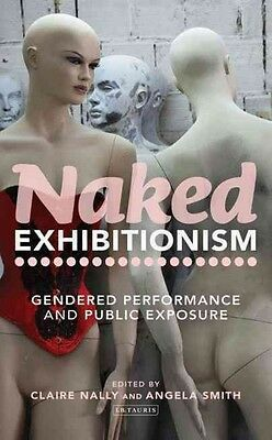 Naked Exhibitionism: Gendered Performance and Public Exposure by Claire Nally Ha