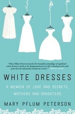 White Dresses: A Memoir of Love and Secrets, Mothers and Daughters by Mary Pflum