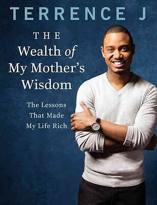 The Wealth of My Mother's Wisdom: The Lessons That Made My Life Rich by Terrence