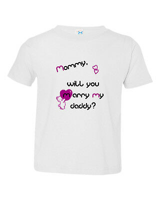 Mommy Will You Marry My Daddy? Cotton Toddler Baby Kid T-shirt Tee 6mo Thru 7t