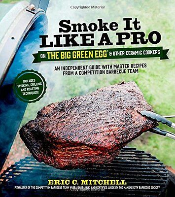 Smoke It Like a Pro on the Big Green Egg and Other Ceramic Cookers,PB- NEW