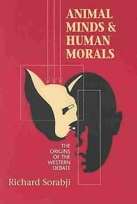 Animal Minds and Human Morals: The Origins of the Western Debate by Richard Sora