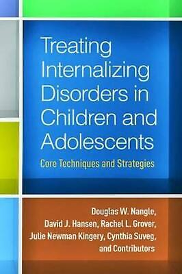 Treating Internalizing Disorders in Children and Adolescents: Core Techniques an
