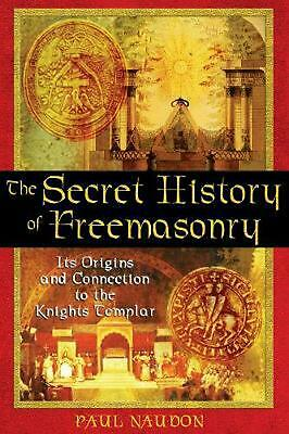 Secret History of Freemasonry: its Origins and Connections to the Knights Templa