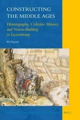 Constructing the Middle Ages: Historiography, Collective Memory and Nation-Build