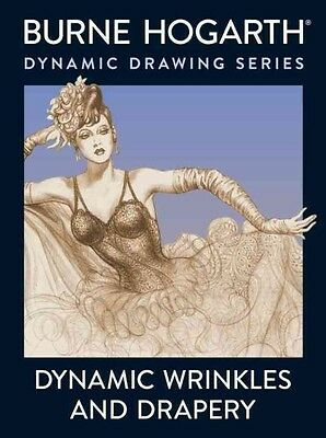 Dynamic Wrinkles and Drapery: Solutions for Drawing the Clothed Figure by Burne