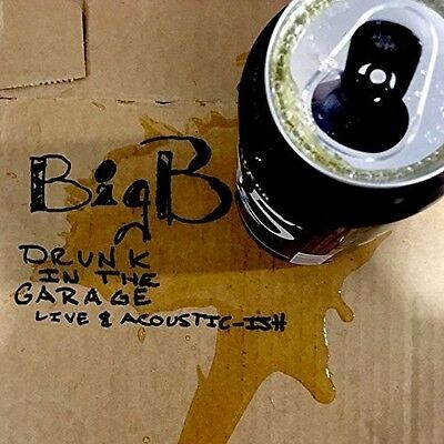 Big B - Drunk In The Garage: Live And Acoustic-Ish [New CD] Digipack Packaging