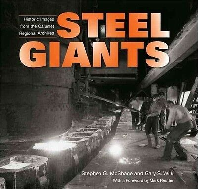 Steel Giants: Historic Images from the Calumet Regional Archives by Stephen G. M