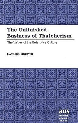 The Unfinished Business of Thatcherism - Candace Hetzner - 9780820440521