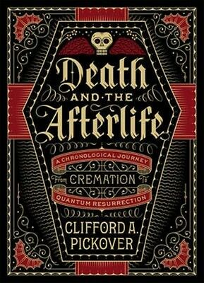 Death and the Afterlife: A Chronological Journey, from Cremation to Quantum Resu