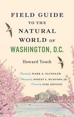 Field Guide to the Natural World of Washington, D.C. by Howard Youth (English) P