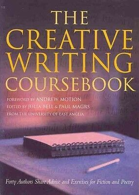 The Creative Writing Coursebook: Forty Writers Share Advice and Exercises for Po